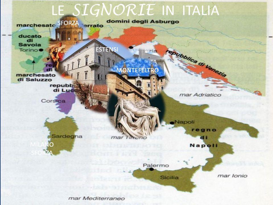 LE SIGNORIE IN ITALIA SFORZA ESTENSI MEDICI MALATESTA MONTEFELTRO PAPI