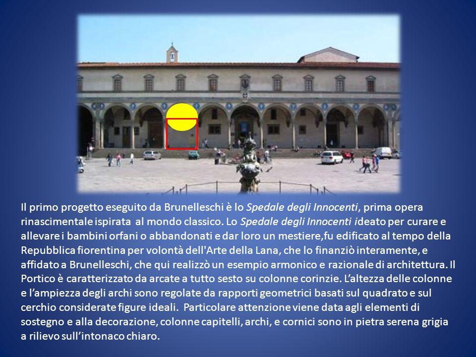 Il primo progetto eseguito da Brunelleschi è lo Spedale degli Innocenti, prima opera rinascimentale ispirata al mondo classico.