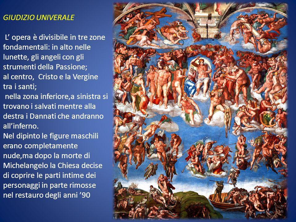 GIUDIZIO UNIVERALE L' opera è divisibile in tre zone fondamentali: in alto nelle lunette, gli angeli con gli strumenti della Passione;