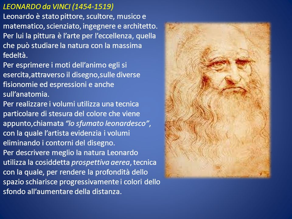 LEONARDO da VINCI (1454-1519) Leonardo è stato pittore, scultore, musico e matematico, scienziato, ingegnere e architetto.