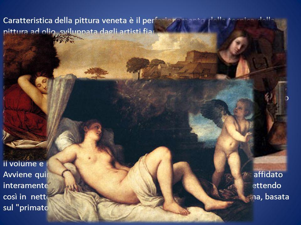 Caratteristica della pittura veneta è il perfezionamento della tecnica della pittura ad olio, sviluppata dagli artisti fiamminghi, che permette una gamma di sfumature di colore molto vasta.