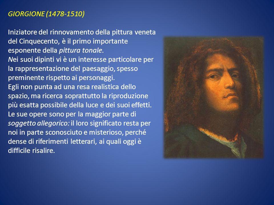 GIORGIONE (1478-1510) Iniziatore del rinnovamento della pittura veneta del Cinquecento, è il primo importante esponente della pittura tonale.