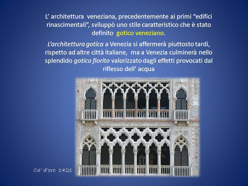 L' architettura veneziana, precedentemente ai primi edifici rinascimentali , sviluppò uno stile caratteristico che è stato definito gotico veneziano.