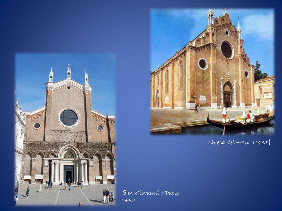 Chiesa dei Frari (1433) San Giovanni e Paolo 1430