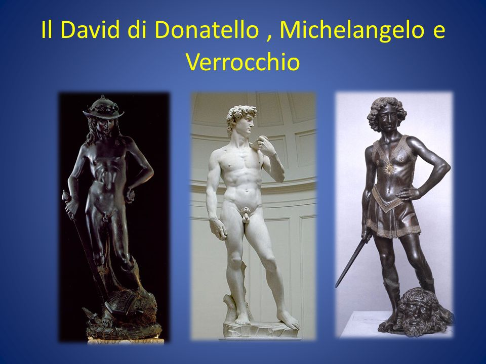 Il David di Donatello , Michelangelo e Verrocchio