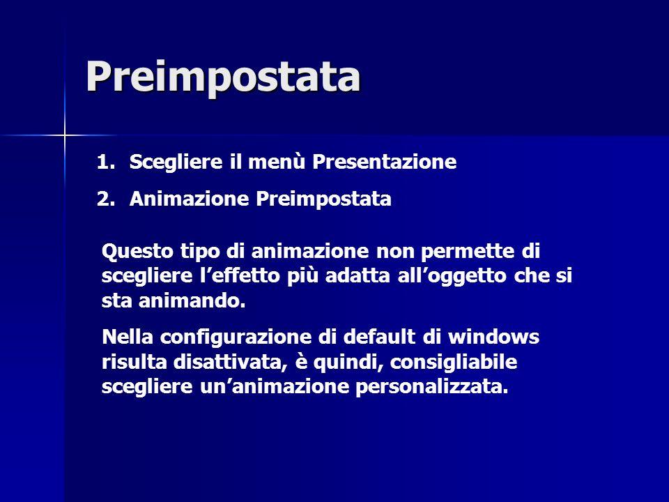 Preimpostata Scegliere il menù Presentazione Animazione Preimpostata