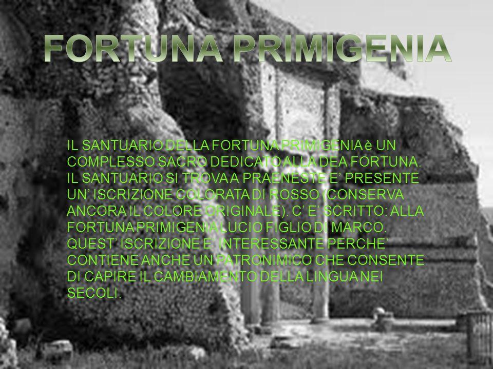 FORTUNA PRIMIGENIA IL SANTUARIO DELLA FORTUNA PRIMIGENIA è UN COMPLESSO SACRO DEDICATO ALLA DEA FORTUNA.