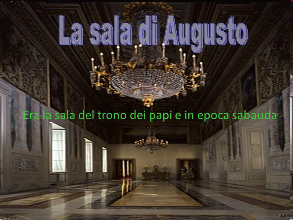 La sala di Augusto Era la sala del trono dei papi e in epoca sabauda