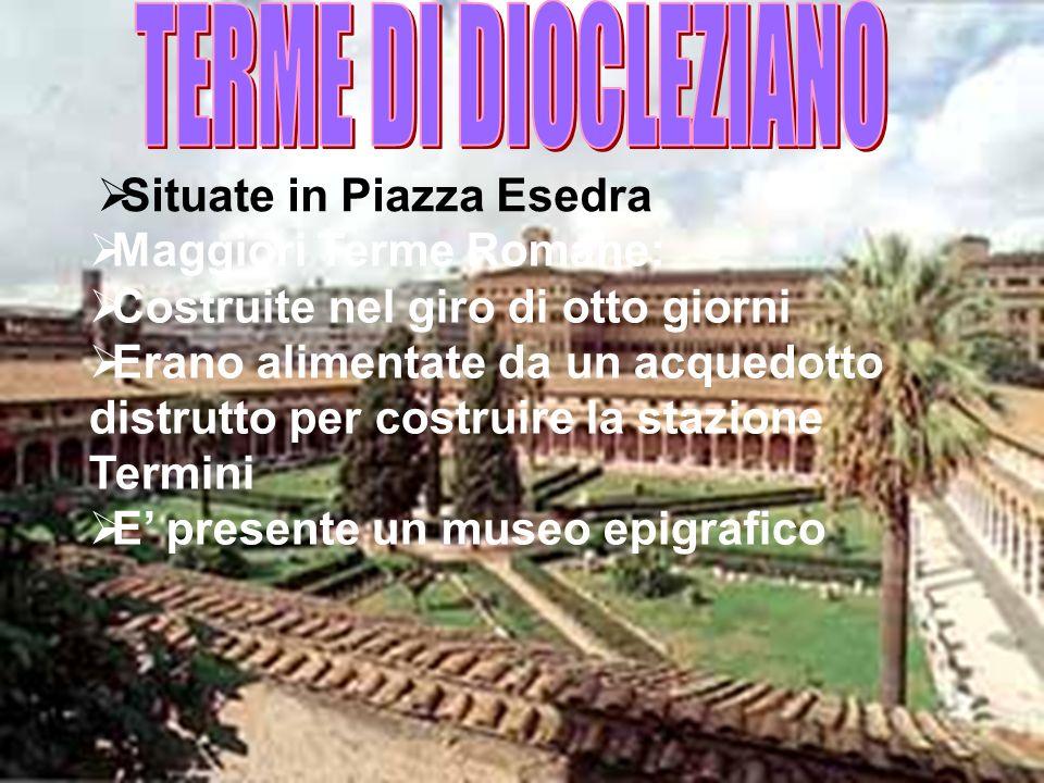 TERME DI DIOCLEZIANO Situate in Piazza Esedra Maggiori Terme Romane: