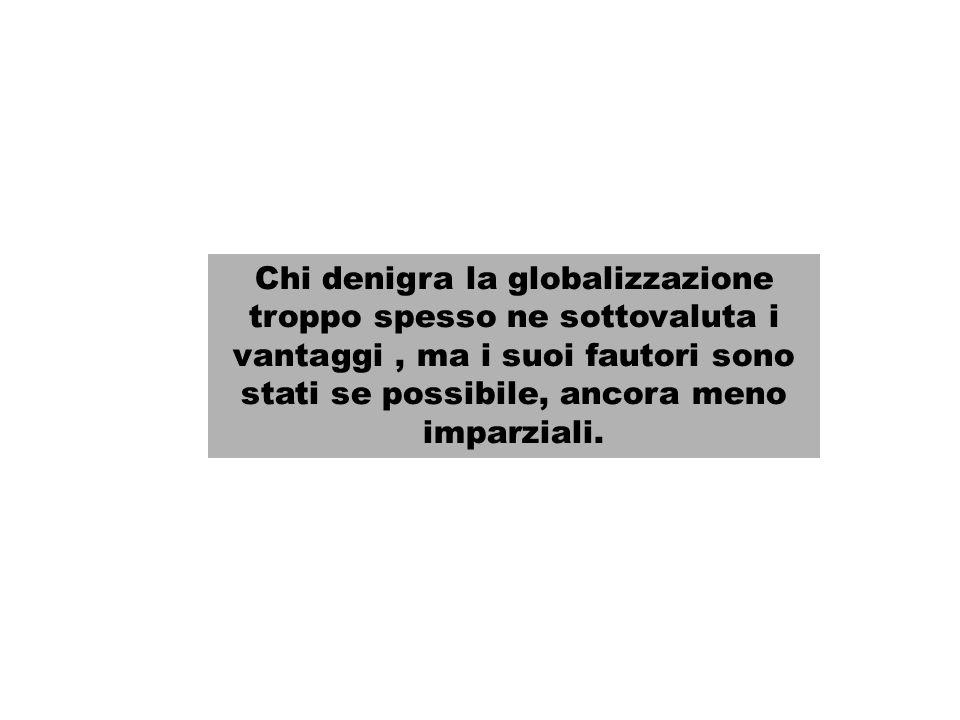 Chi denigra la globalizzazione troppo spesso ne sottovaluta i vantaggi , ma i suoi fautori sono stati se possibile, ancora meno imparziali.