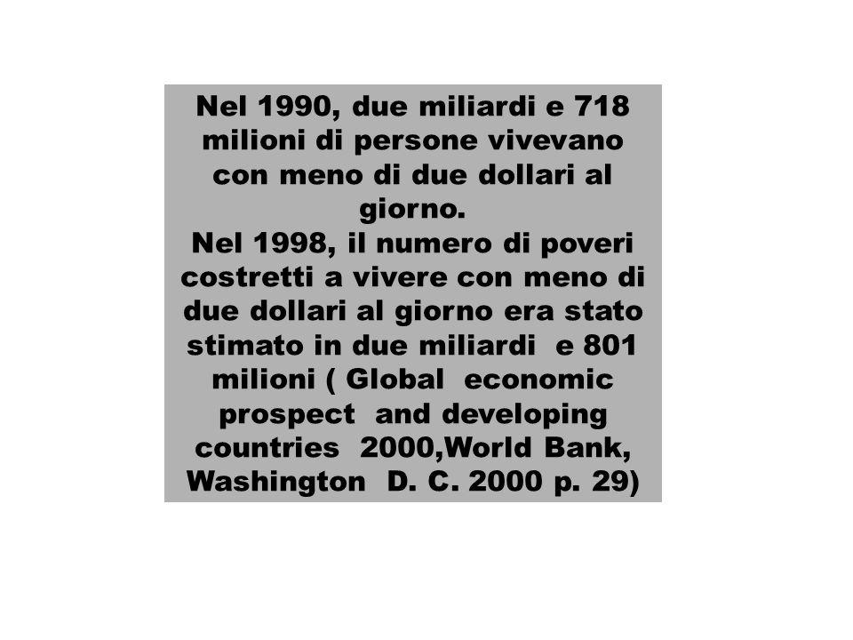 Nel 1990, due miliardi e 718 milioni di persone vivevano con meno di due dollari al giorno.