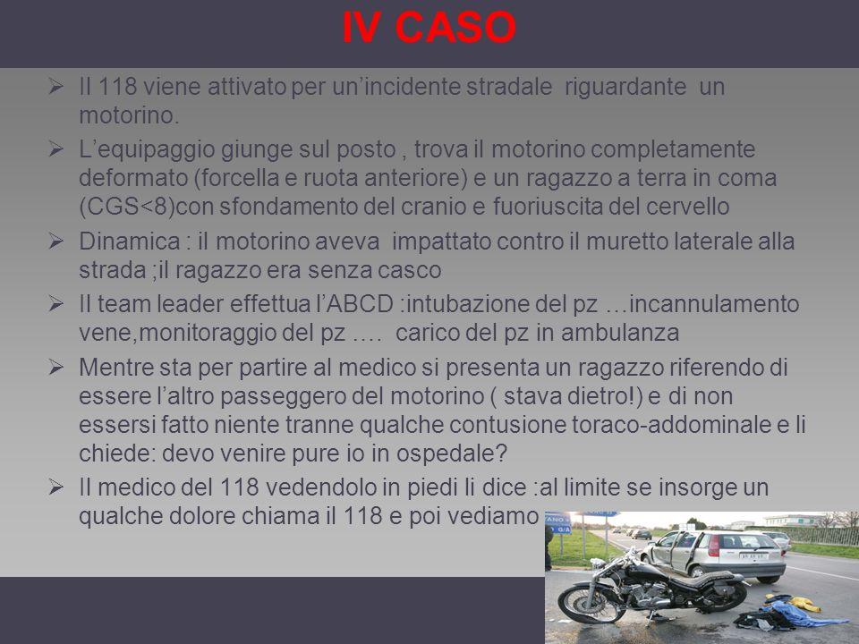 IV CASO Il 118 viene attivato per un'incidente stradale riguardante un motorino.