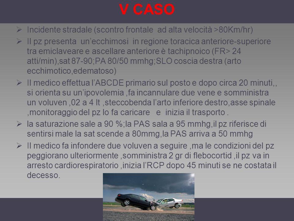 V CASO Incidente stradale (scontro frontale ad alta velocità >80Km/hr)