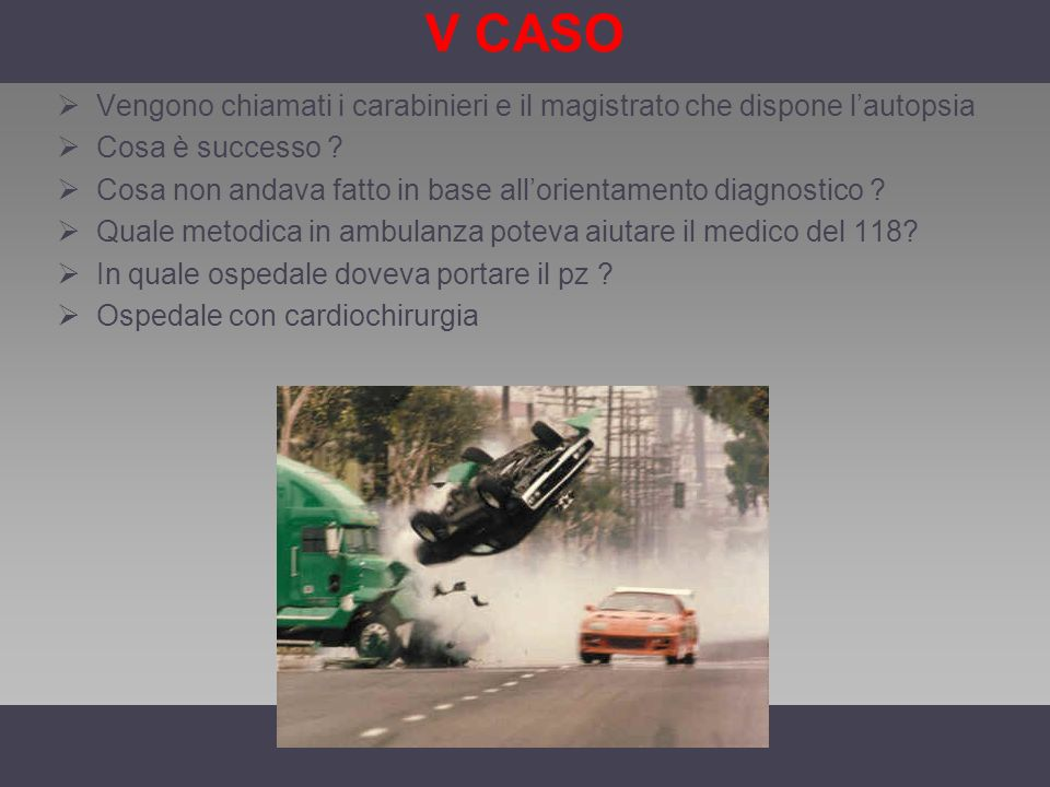 V CASO Vengono chiamati i carabinieri e il magistrato che dispone l'autopsia. Cosa è successo