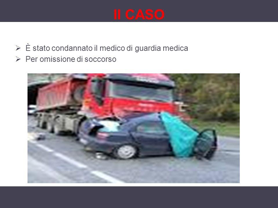 II CASO È stato condannato il medico di guardia medica