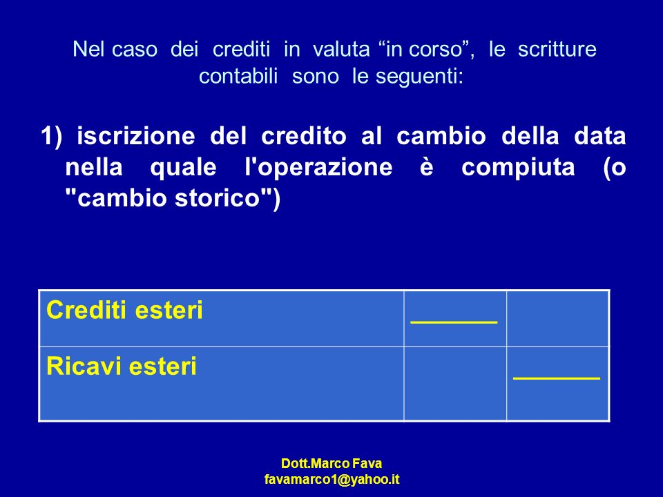 Nel caso dei crediti in valuta in corso , le scritture contabili sono le seguenti: