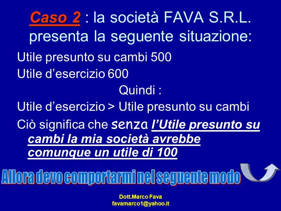 Caso 2 : la società FAVA S.R.L. presenta la seguente situazione: