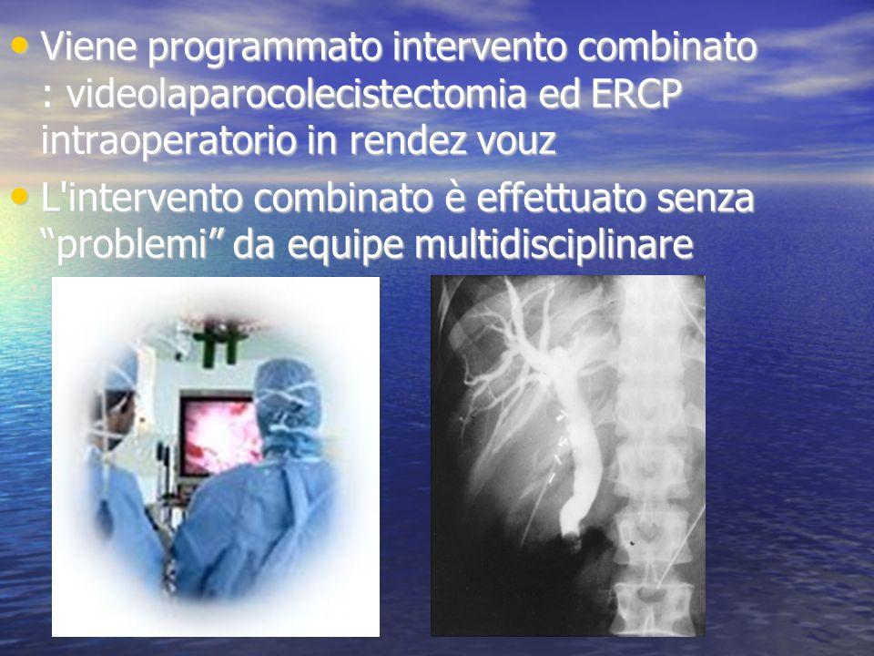 Viene programmato intervento combinato : videolaparocolecistectomia ed ERCP intraoperatorio in rendez vouz