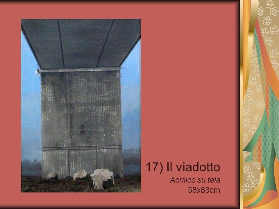 17) Il viadotto Acrilico su tela 58x83cm
