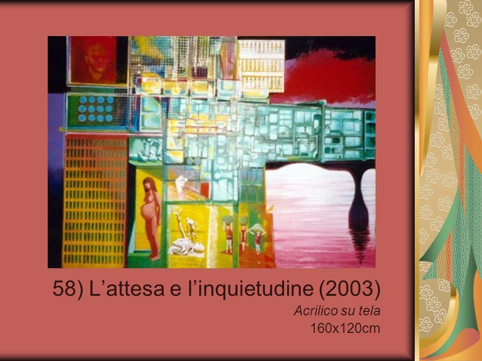 58) L'attesa e l'inquietudine (2003) Acrilico su tela 160x120cm