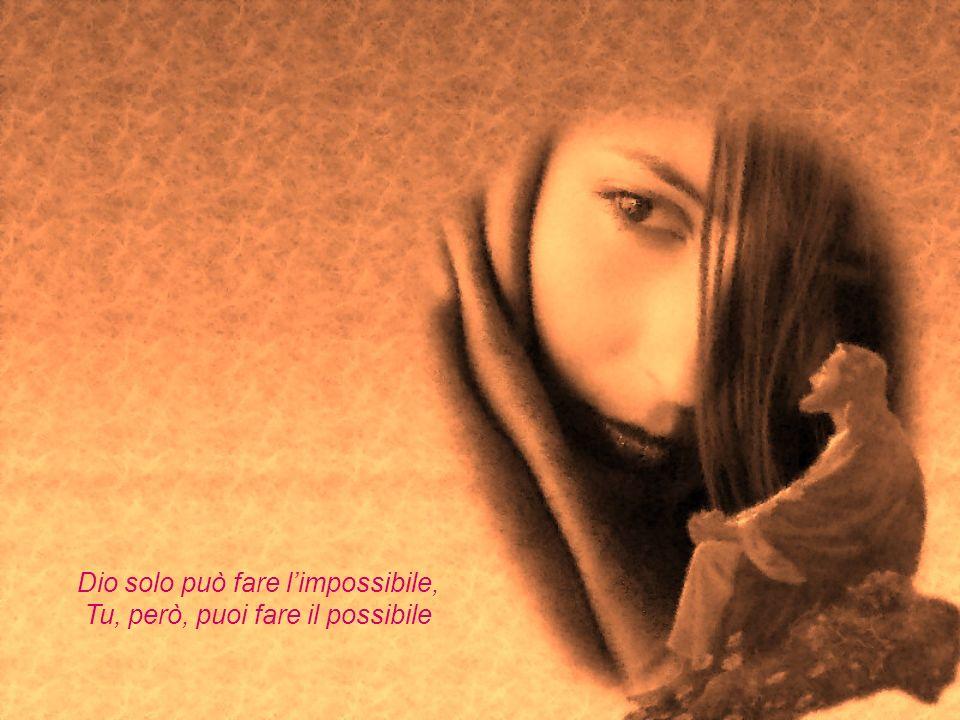 Dio solo può fare l'impossibile, Tu, però, puoi fare il possibile