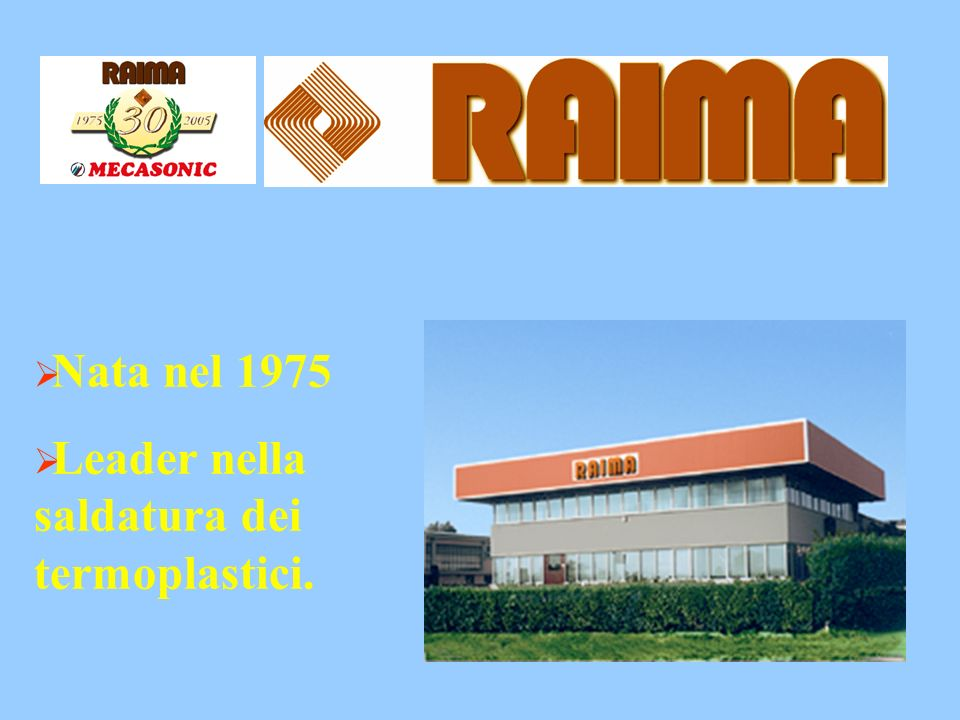 Nata nel 1975 Leader nella saldatura dei termoplastici.