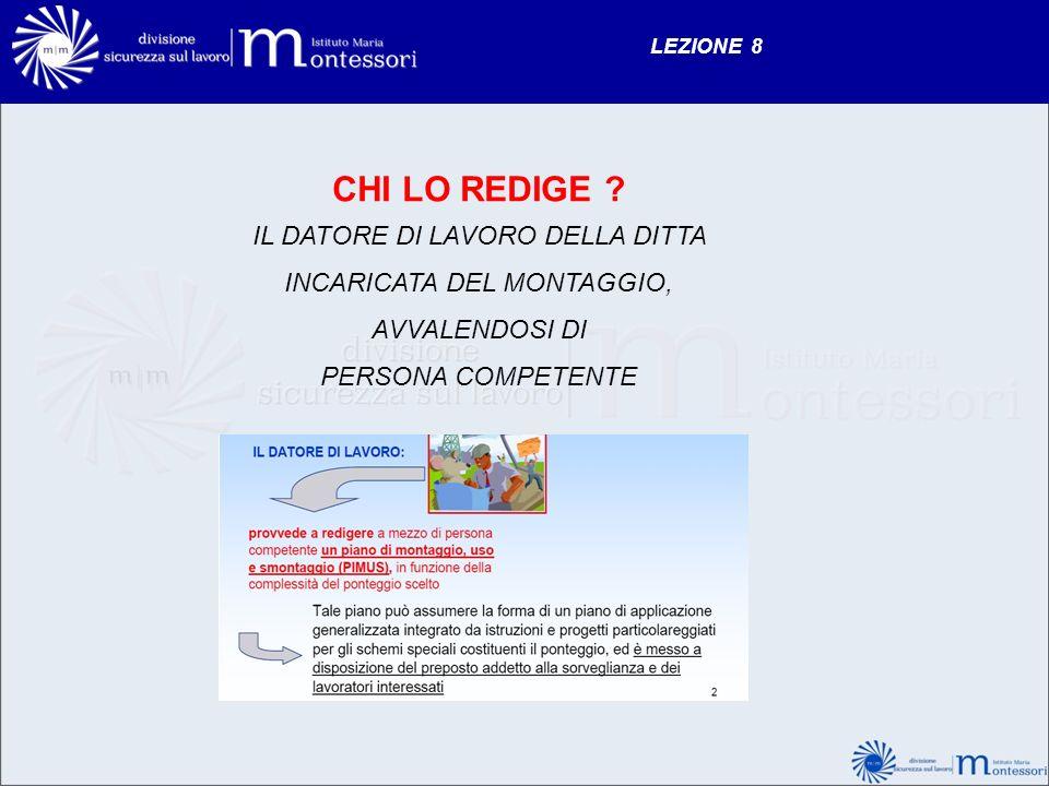 LEZIONE 8 CHI LO REDIGE IL DATORE DI LAVORO DELLA DITTA INCARICATA DEL MONTAGGIO, AVVALENDOSI DI.