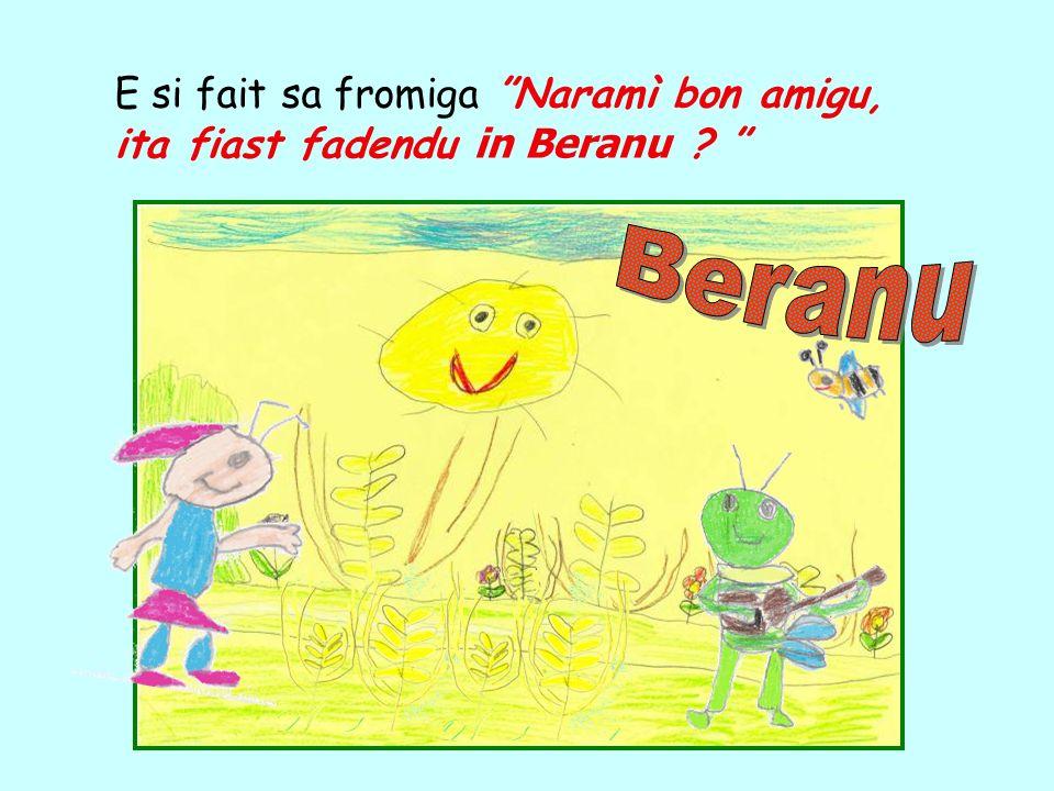 E si fait sa fromiga Naramì bon amigu, ita fiast fadendu in Beranu