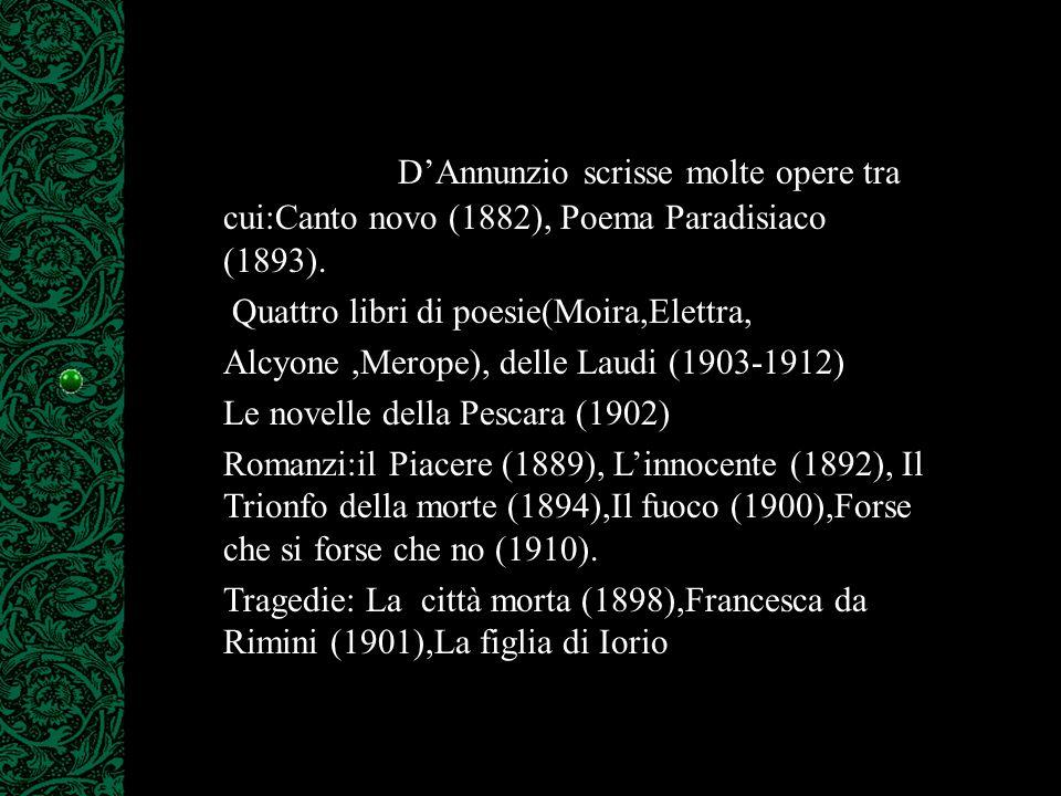 Gabriele D'Annunzio scrisse molte opere tra cui:Canto novo (1882), Poema Paradisiaco (1893).