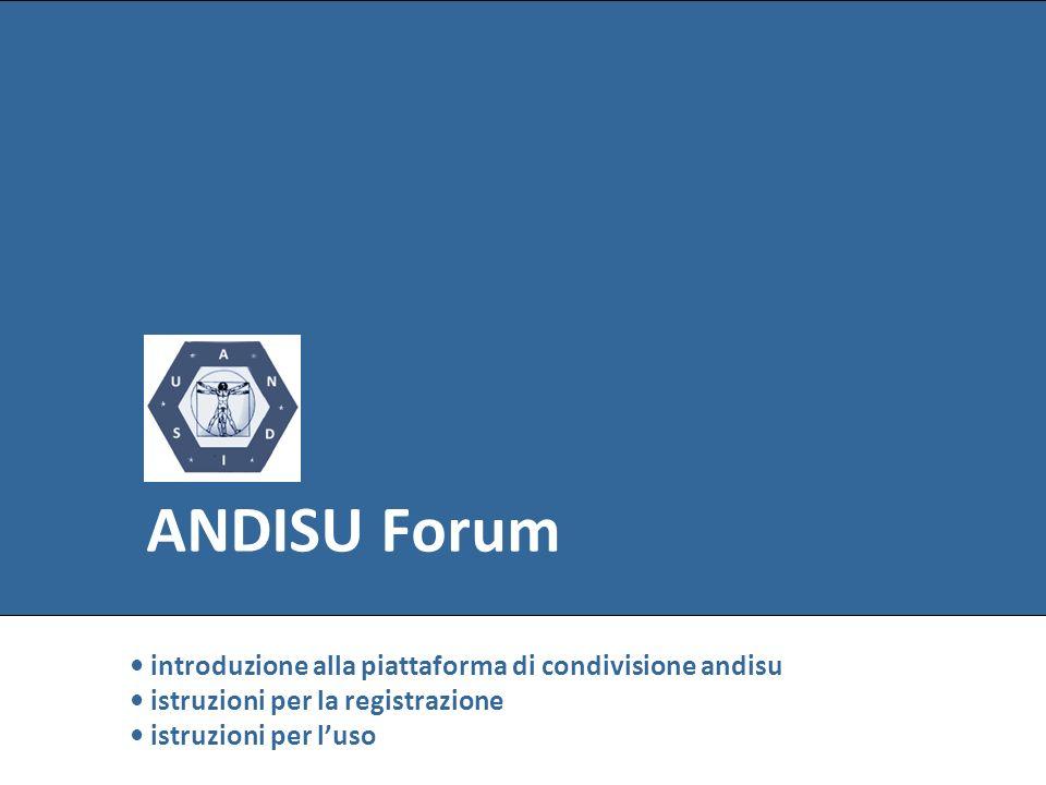 ANDISU Forum• introduzione alla piattaforma di condivisione andisu • istruzioni per la registrazione • istruzioni per l'uso.