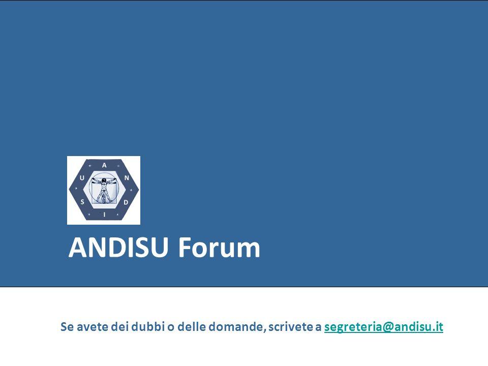 ANDISU Forum Se avete dei dubbi o delle domande, scrivete a segreteria@andisu.it