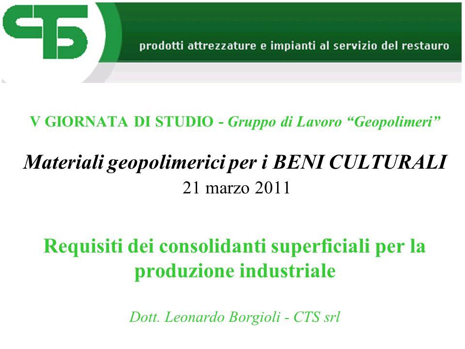 V GIORNATA DI STUDIO - Gruppo di Lavoro Geopolimeri Materiali geopolimerici per i BENI CULTURALI 21 marzo 2011 Requisiti dei consolidanti superficiali per la produzione industriale Dott.