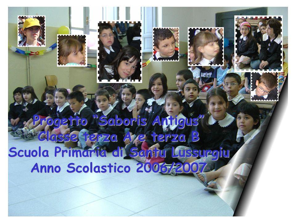 Progetto Saboris Antigus Classe terza A e terza B Scuola Primaria di Santu Lussurgiu Anno Scolastico 2006/2007