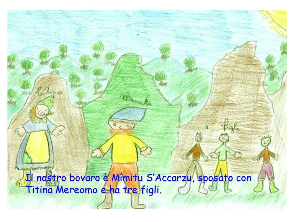 Il nostro bovaro è Mimitu S'Accarzu, sposato con Titina Mereomo e ha tre figli.