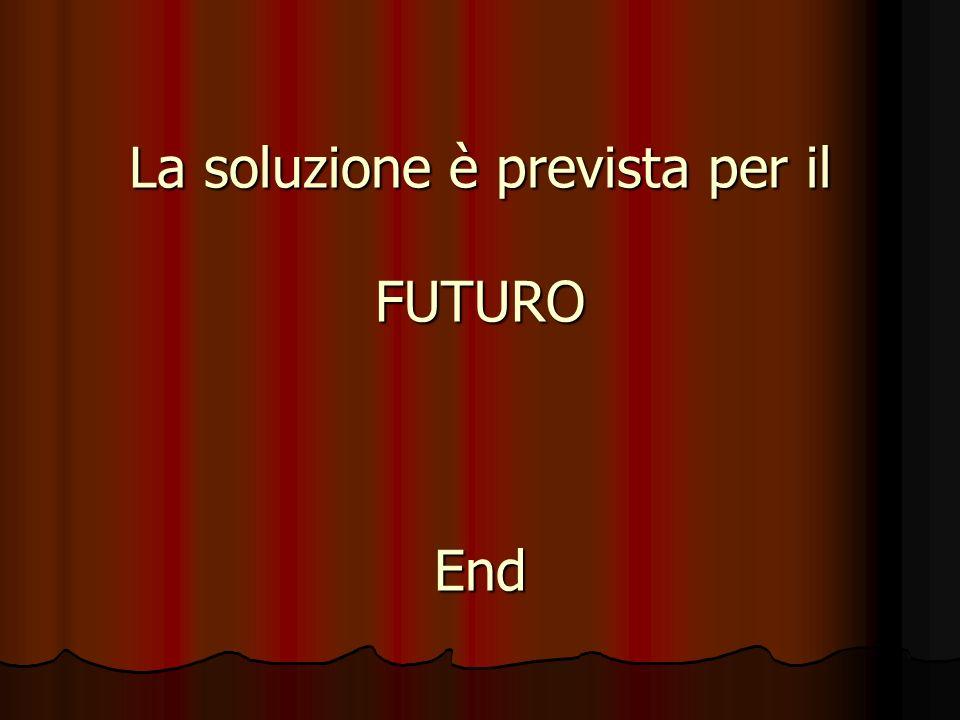 La soluzione è prevista per il FUTURO End