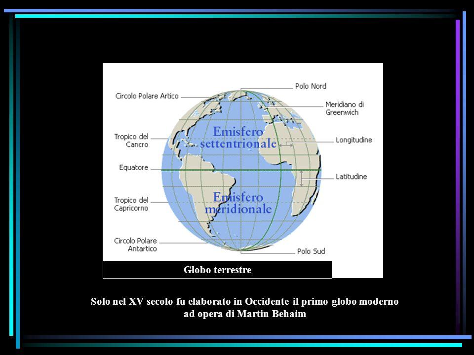 Globo terrestre Solo nel XV secolo fu elaborato in Occidente il primo globo moderno ad opera di Martin Behaim.