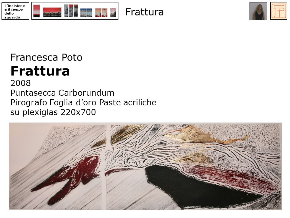 Frattura Frattura Francesca Poto 2008 Puntasecca Carborundum