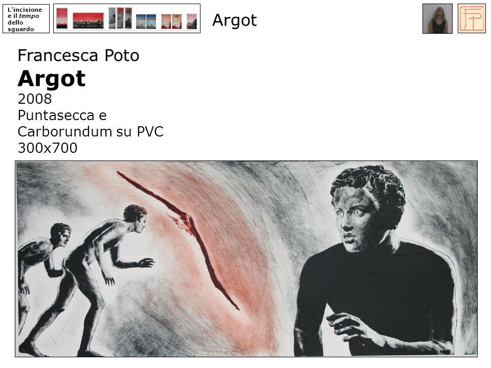 Argot Argot Francesca Poto 2008 Puntasecca e Carborundum su PVC