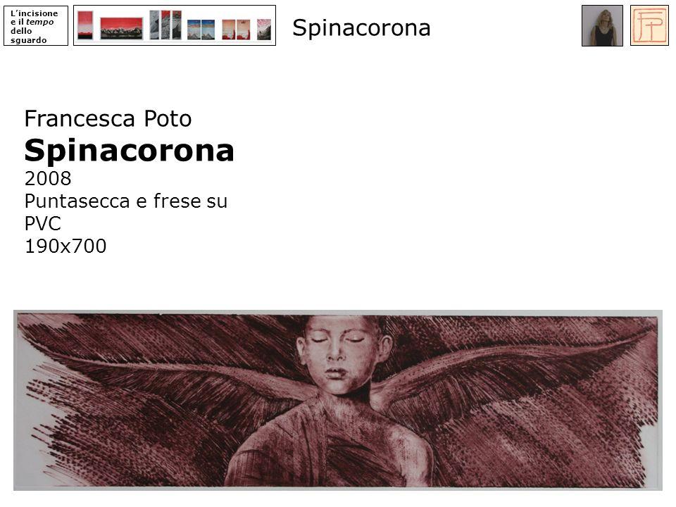 Spinacorona Spinacorona Francesca Poto 2008 Puntasecca e frese su PVC