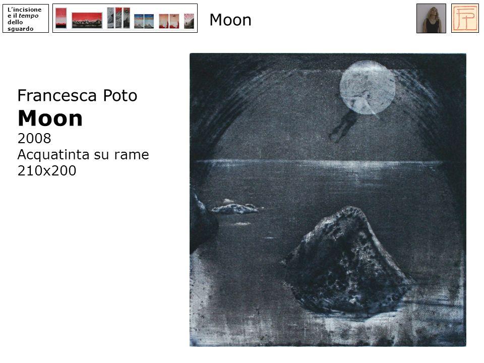 Moon Moon Francesca Poto 2008 Acquatinta su rame 210x200 ‹N› 31 ‹N›