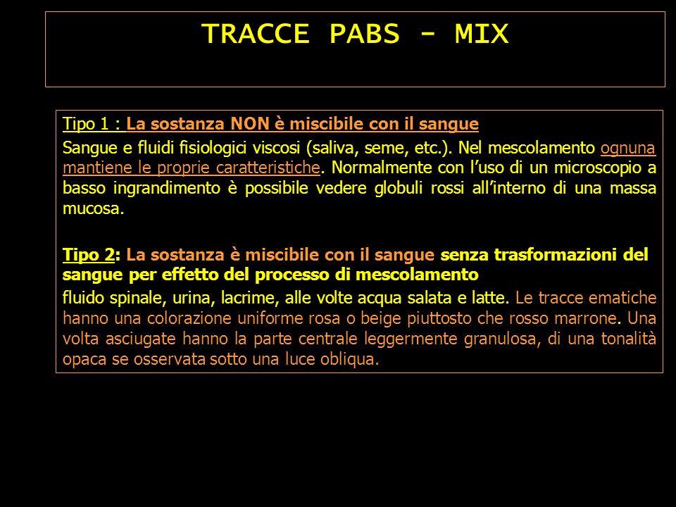 TRACCE PABS - MIX Tipo 1 : La sostanza NON è miscibile con il sangue