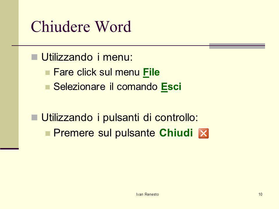 Chiudere Word Utilizzando i menu: Utilizzando i pulsanti di controllo: