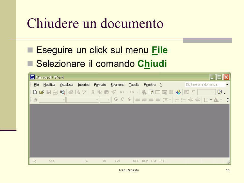 Chiudere un documento Eseguire un click sul menu File