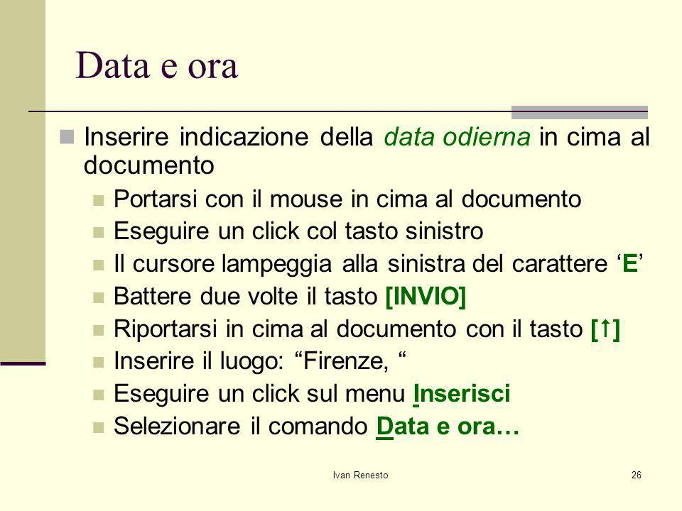 Data e ora Inserire indicazione della data odierna in cima al documento. Portarsi con il mouse in cima al documento.