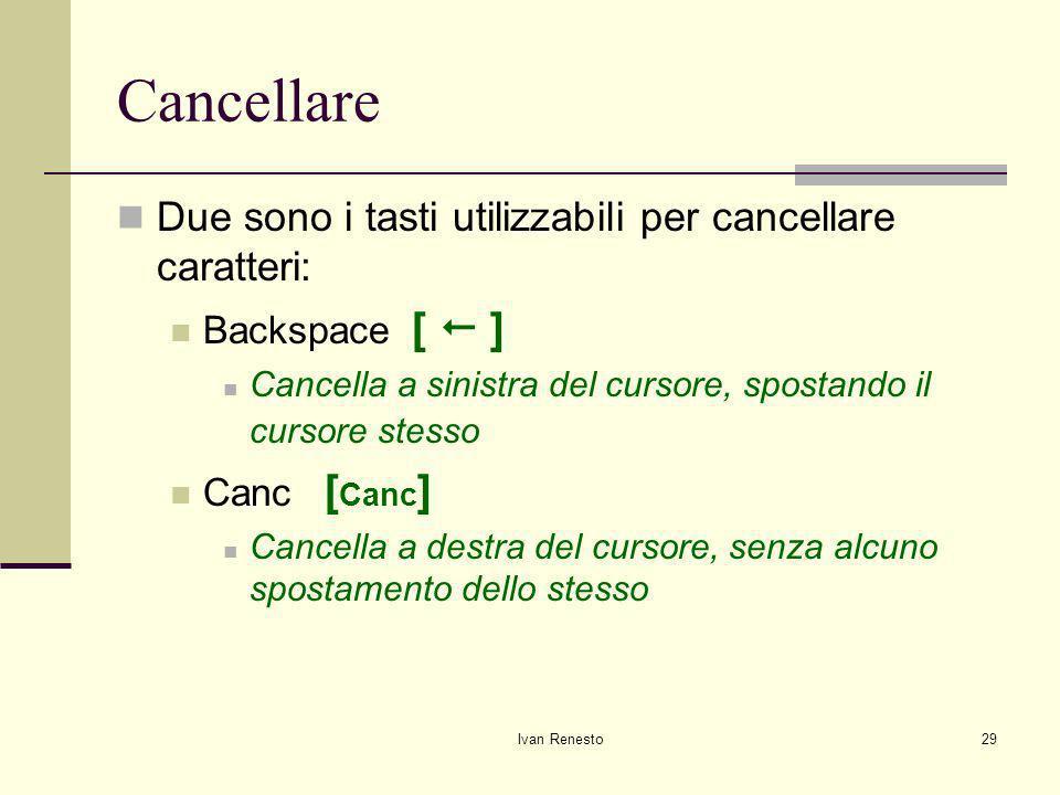 Cancellare Due sono i tasti utilizzabili per cancellare caratteri: