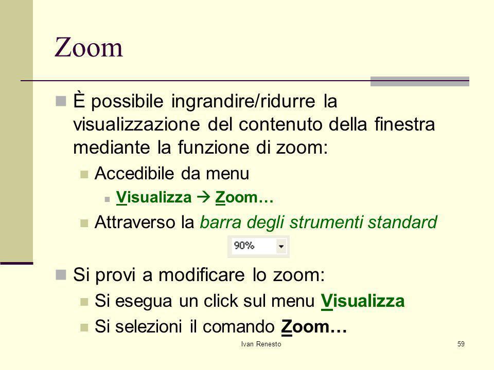 Zoom È possibile ingrandire/ridurre la visualizzazione del contenuto della finestra mediante la funzione di zoom: