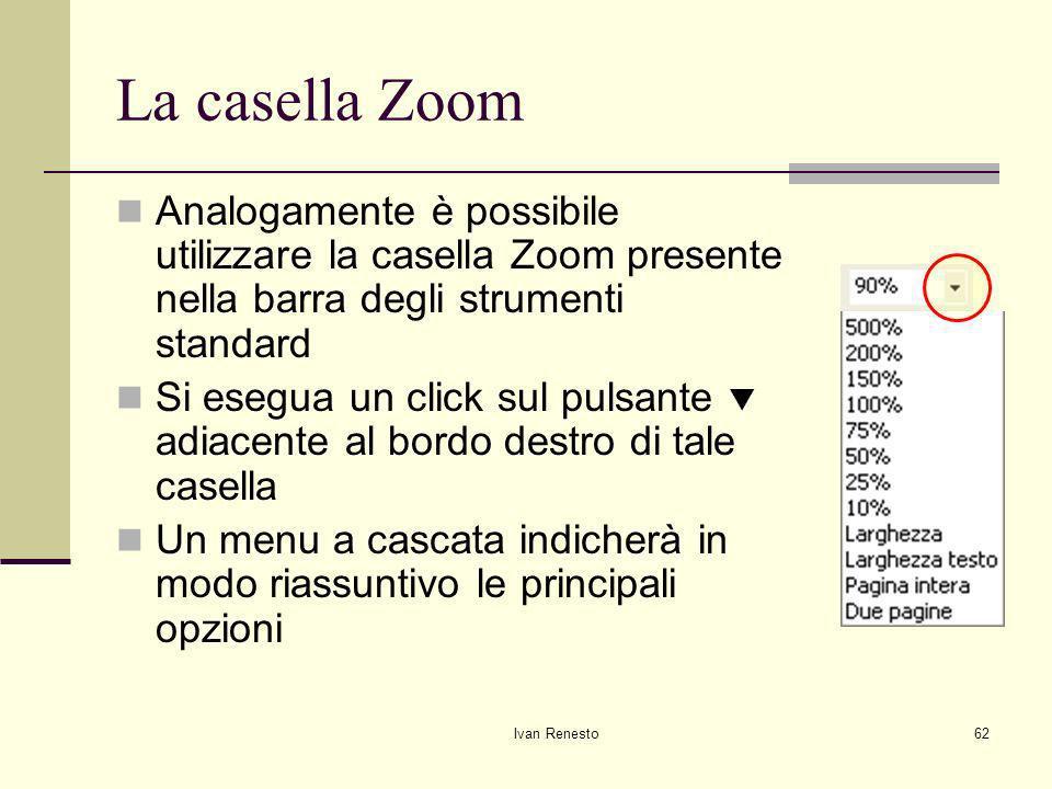 La casella Zoom Analogamente è possibile utilizzare la casella Zoom presente nella barra degli strumenti standard.
