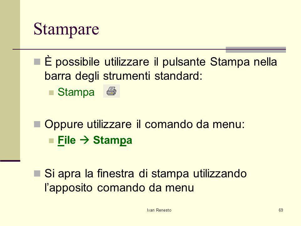 Stampare È possibile utilizzare il pulsante Stampa nella barra degli strumenti standard: Stampa. Oppure utilizzare il comando da menu: