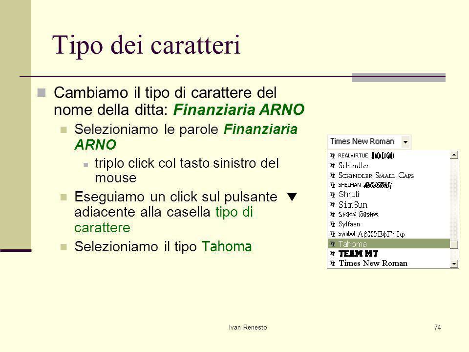Tipo dei caratteri Cambiamo il tipo di carattere del nome della ditta: Finanziaria ARNO. Selezioniamo le parole Finanziaria ARNO.