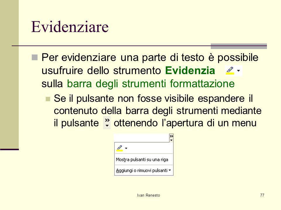 Evidenziare Per evidenziare una parte di testo è possibile usufruire dello strumento Evidenzia sulla barra degli strumenti formattazione.